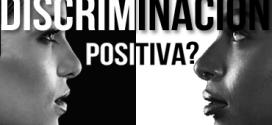 Discriminación ¿positiva?