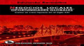 Negocios Locales, Oportunidades Globales Se lanza el libro de Eduardo Remolins